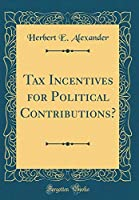Tax Incentives for Political Contributions? (Classic Reprint)