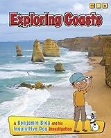 Exploring Coasts: A Benjamin Blog and His Inquisitive Dog Investigation (Exploring Habitats, With Benjamin Blog and His Inquisitive Dog)