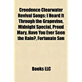 Creedence Clearwater Revival Songs: I Heard It Through the Grapevine, Midnight Special, Proud Mary, Have You Ever Seen the Rain?, Fortunate Son