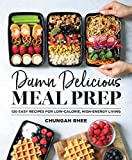 Damn Delicious Meal Prep: 115 Easy Recipes for Low-Calorie, High-Energy Living (Life and Style) 画像