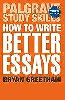How to Write Better Essays (Palgrave Study Skills)