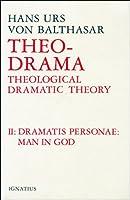 Theo Drama: Theological Dramatic Theory : The Dramatis Personae Man in God (Theo-drama)