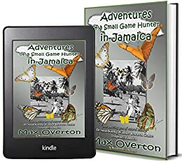 Adventures of a Small Game Hunter in Jamaica by [Overton, Max]