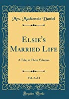 Elsie's Married Life, Vol. 2 of 3: A Tale, in Three Volumes (Classic Reprint)