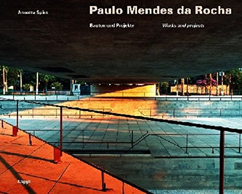 Paulo Mendes Da Rocha: Bauten Und Projekte/Works and Projects