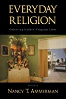 Everyday Religion: Observing Modern Religious Lives by Unknown(2006-12-14)
