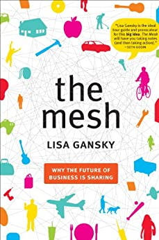 [Gansky, Lisa]のThe Mesh: Why the Future of Business Is Sharing