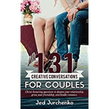 131 Creative Conversations For Couples: Christ-honoring questions to deepen your relationship, grow your friendship, and ignite romance. (Creative Conversations Series)