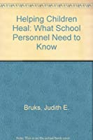 Helping Children Heal: What School Personnel Need to Know