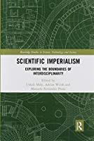 Scientific Imperialism: Exploring the Boundaries of Interdisciplinarity (Routledge Studies in Science, Technology and Society)