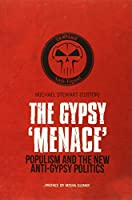 Gypsy Menace: Populism and the New Anti-Gypsy Politics