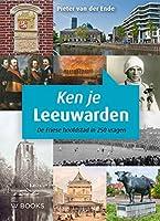 Ken je Leeuwarden?: De Friese hoofdstad in 250 vragen