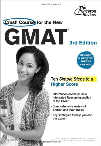 Download Crash Course for the New GMAT, 3rd Edition: Revised and Updated for the New GMAT (Graduate School Test Preparation) 0375427635