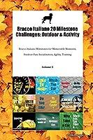 Bracco Italiano 20 Milestone Challenges: Outdoor & Activity Bracco Italiano Milestones for Memorable Moments, Outdoor Fun, Socialization, Agility, Training Volume 3