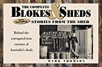The Complete Blokes & Sheds: Now Including Stories from the Shed