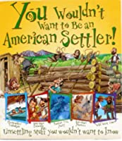 You Wouldn't Want to Be and American Settler! (Unserttling stuff you wouldn't want to know)