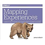 Mapping Experiences: A Complete Guide to Creating Value through Journeys, Blueprints, and Diag