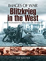 Blitzkrieg in the West: Rare Photographs from Wartime Archives (Images of War)
