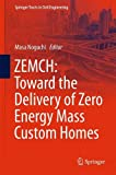 ZEMCH: Toward the Delivery of Zero Energy Mass Custom Homes (Springer Tracts in Civil Engineering)