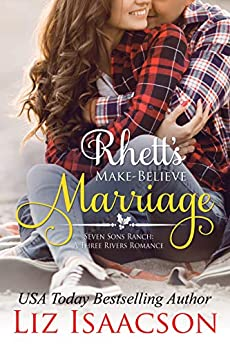 Rhett's Make-Believe Marriage: Christmas Brides for Billionaire Brothers (Seven Sons Ranch in Three Rivers Romance Book 1) by [Isaacson, Liz]