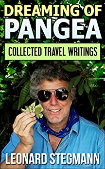 Dreaming of Pangea: Collected Travel Writings by [Stegmann, Leonard]