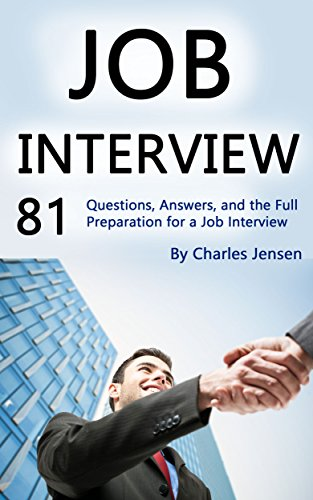 Job Interview: 81 Questions, Answers, and the Full Preparation for a Job Interview (English Edition)