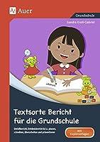 Textsorte Bericht fuer die Grundschule: Unfallbericht, Erlebnisbericht & Co. planen, schreiben, ueberarbeiten und praesentieren (2. bis 4. Klasse)