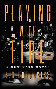 Playing with Fire: A New York Novel by [Hotchkiss, F. R.]