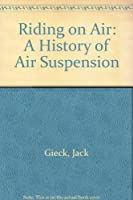 Riding on Air: A History of Air Suspension (Premiere Series Books)