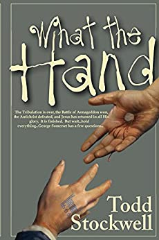 What the Hand: A Novel About the End of the World and Beyond by [Stockwell, Todd]