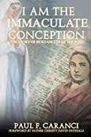 I Am the Immaculate Conception: The Story of Bernadette of Lourdes