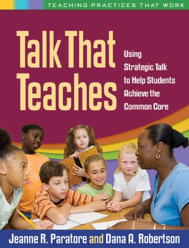 Download Talk That Teaches: Using Strategic Talk to Help Students Achieve the Common Core (Teaching Practices That Work) 1462510426