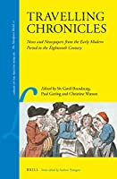 Travelling Chronicles: News and Newspapers from the Early Modern Period to the Eighteenth Century (Library of the Written Word / the Handpress World 51)