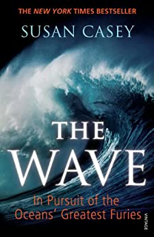 The Wave: In Pursuit of the Oceans' Greatest Furies by [Casey, Susan]