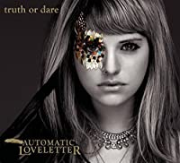 Truth Or Dare by Automatic Loveletter (2010-06-21)