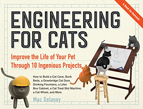 Engineering for Cats: Improve the Life of Your Pet Through 10 Ingenious Projects (English Edition)