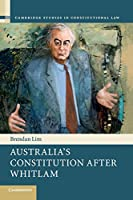 Australia's Constitution after Whitlam (Cambridge Studies in Constitutional Law)