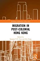 Migration in Post-Colonial Hong Kong (Routledge Contemporary China Series)