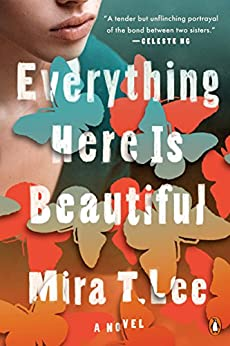 Everything Here Is Beautiful: A Novel by [Lee, Mira T.]