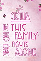 CECILIA In This Family No One Fights Alone: Personalized Name Notebook/Journal Gift For Women Fighting Health Issues. Illness Survivor / Fighter Gift for the Warrior in your life | Writing Poetry, Diary, Gratitude, Daily or Dream Journal.