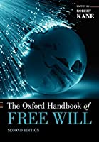 The Oxford Handbook of Free Will (Oxford Handbooks): Second Edition (Oxford Handbooks)