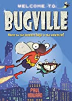 Bugville: Home to the Bravest Bugs in the Universe!
