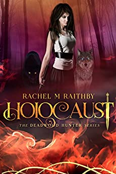Holocaust (The Deadwood Hunter Series Book 3) by [Raithby, Rachel M]