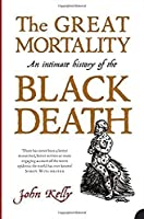 The Great Mortality: An Intimate History of the Black Death, the Most Devastating Plague of All Time (P.S.) by John Kelly(1905-06-28)