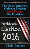 The Quick and Dirty Guide to Electing (and firing) the President: Second Edition: We get the leaders we deserve... (The Quick and Dirty Guide to our Messy Democracy Book 2) (English Edition)
