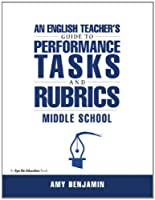 English Teacher's Guide to Performance Tasks and Rubrics: Middle School