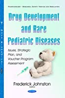 Drug Development and Rare Pediatric Diseases: Issues, Strategic Plan, and Voucher Program Assessment (Pharmacology-research, Safety Testing and Regulation)