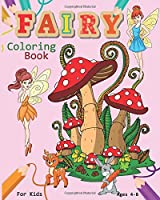 Fairy Coloring Book For Kids Ages 4-8: Magical Fairy Coloring Book Featuring Cute Fairies, Woodland Creatures, And More