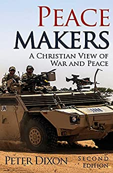 Peacemakers: A Christian View of War and Peace by [Dixon, Peter]