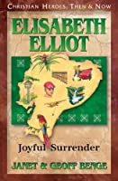 Elisabeth Eliot: Joyful Surrender (Christian Heroes: Then and Now)